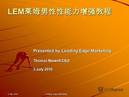 LEM LEM 5 July 2010 Leading Edge Marketing Presented by Leading Edge Marketing Thomas Niewelt CEO 5 July 2010.