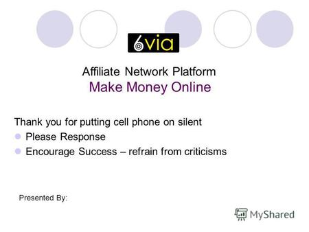 Thank you for putting cell phone on silent Please Response Encourage Success – refrain from criticisms Affiliate Network Platform Make Money Online Presented.
