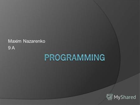 Maxim Nazarenko 9 A. Contents of Programming Short description Specificity of the profession Necessary qualities Responsibilities Education Careers and.