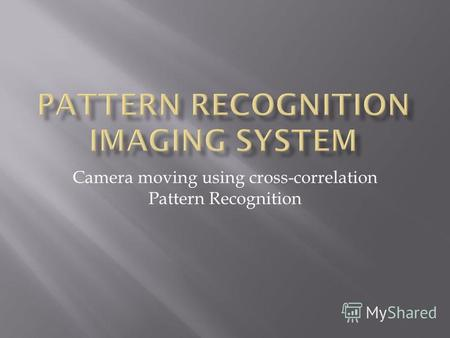 Camera moving using cross-correlation Pattern Recognition.