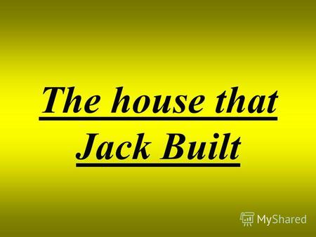 The house that Jack Built. This is the house That Jack built.
