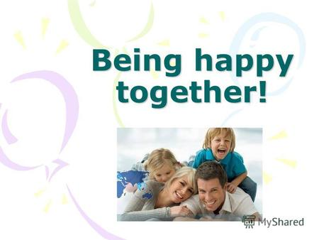 Being happy together!. What do you usually do at home? do my homework lay the table water the flowers do the washing up.