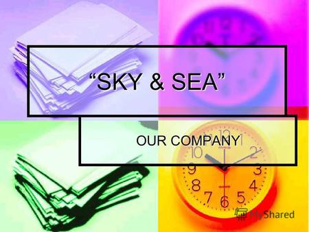 SKY & SEA OUR COMPANY. The history of Sky & Sea Our company was founded in 2004. Our company was founded in 2004.