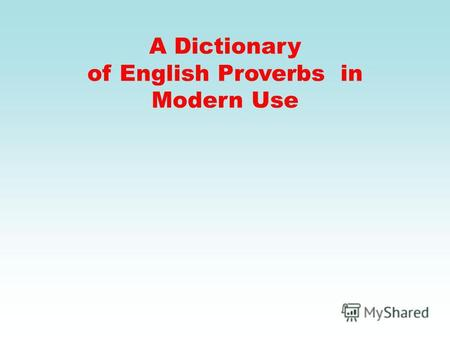 A Dictionary of English Proverbs in Modern Use. AuthorsExit Start searching English proverbs by clicking to get started A DICTIONARY A DICTIONARY OF ENGLISH.