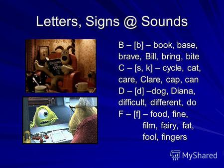 Letters, Signs @ Sounds B – [b] – book, base, B – [b] – book, base, brave, Bill, bring, bite brave, Bill, bring, bite C – [s, k] – cycle, cat, C – [s,