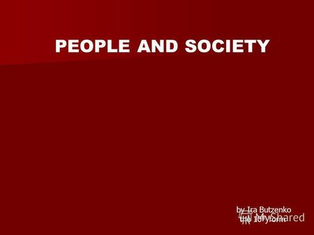 PEOPLE AND SOCIETY by Ira Butzenko the 10 th form.