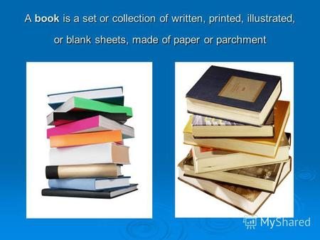 A book is a set or collection of written, printed, illustrated, or blank sheets, made of paper or parchment.
