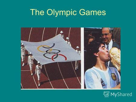 The Olympic Games. The Olympic Games have long history.
