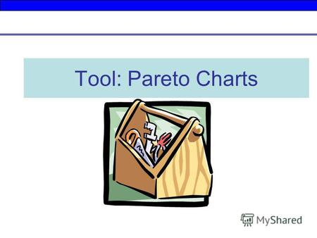 Tool: Pareto Charts. The Pareto Principle This is also known as the 80/20 Rule. The rule states that about 80% of the problems are created by 20% of.