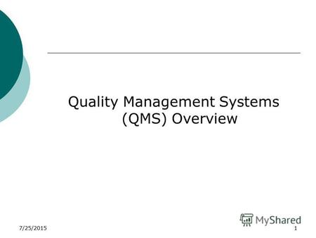 7/25/20151 Quality Management Systems (QMS) Overview.