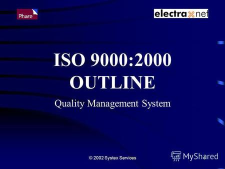 © 2002 Systex Services1 ISO 9000:2000 OUTLINE Quality Management System.