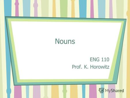 Nouns ENG 110 Prof. K. Horowitz. Index Objectives Introduction What is a noun? Common & Proper nouns Concrete & Abstract nouns Collective & Compound Try.