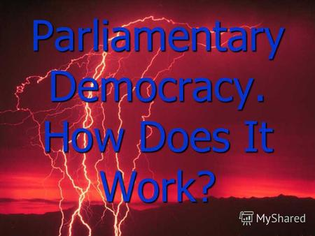 Parliamentary Democracy. How Does It Work? People rule the country. People rule the country. People do what they want within the framework of law. People.