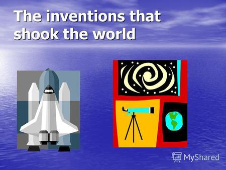The inventions that shook the world. Past Passive Was Was Were + V-ed, V-3 Were + V-ed, V-3 Invented Invented Produced Produced Discovered Discovered.