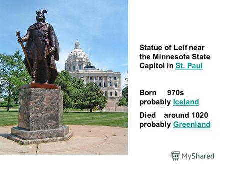Statue of Leif near the Minnesota State Capitol in St. PaulSt. Paul Born 970s probably IcelandIceland Died around 1020 probably GreenlandGreenland.