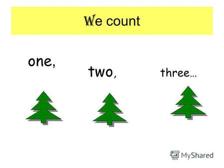 W e count one, two, three… We count from 1 to 10 one - 1 two - 2 three - 3 four - 4 five - 5 six - 6 seven - 7 eight - 8 nine - 9 ten - 10.