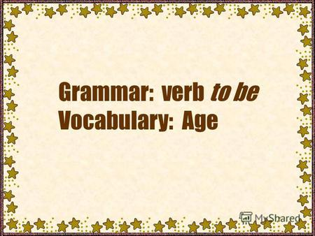 Grammar: verb to be Vocabulary: Age. Choose the right key word and say the sentence.