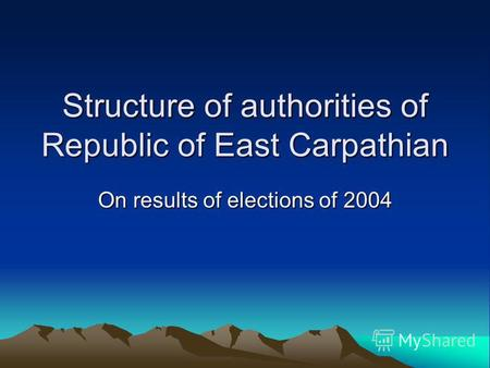 Structure of authorities of Republic of East Carpathian On results of elections of 2004.