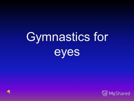 Gymnastics for eyes Its a letter for you! Берегите свое здоровье! Be healthy!!!