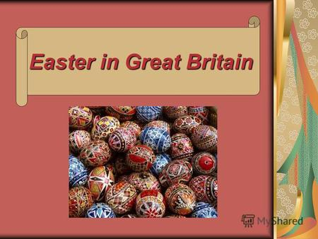 Easter in Great Britain. Easter is a time of springtime festivals. In Christian countries Easter is celebrated as the religious holiday commemorating.
