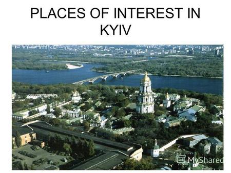 PLACES OF INTEREST IN KYIV. It is one of the oldest cities in Europe. There are many ancient cathedrals and churches, museums and monuments, beautiful.