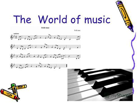 The World of music. Music is a part of our lives. In their free time people often listen to music and sing.