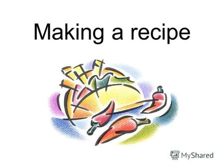 Making a recipe. Read and remember Potato bacon sugar Oil cucumber butter Tomato flour onion Garlic cheese egg Lettuce cream salt Pepper mayonnaise bread.