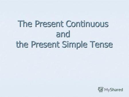 The Present Continuous and the Present Simple Tense.