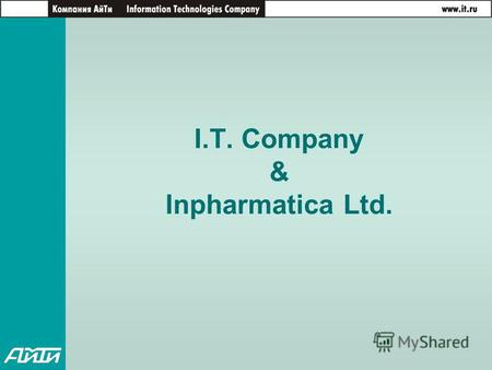 I.T. Company & Inpharmatica Ltd.. Information Technologies Co. Main business directions - Systems Integration, Software Development Founded in 1990 Employees.