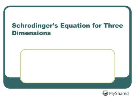 Schrodingers Equation for Three Dimensions. QM in Three Dimensions The one dimensional case was good for illustrating basic features such as quantization.