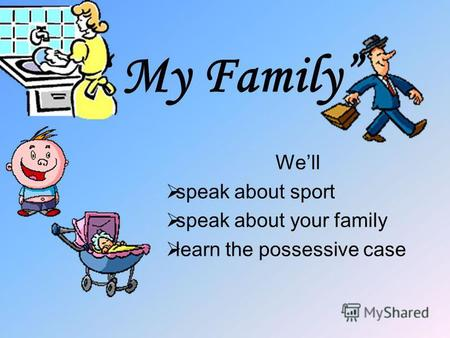 My Family Well speak about sport speak about your family learn the possessive case.
