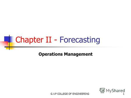 G.V.P COLLEGE OF ENGINEERING1 Chapter II - Forecasting Operations Management.