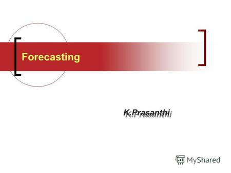 Forecasting K.Prasanthi. Forecasting Predict the next number in the pattern: a) 3.7, 3.7, 3.7, 3.7, 3.7, ? b) 2.5, 4.5, 6.5, 8.5, 10.5, ? c) 5.0, 7.5,