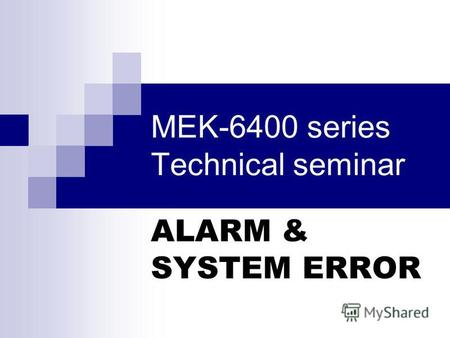 MEK-6400 series Technical seminar ALARM & SYSTEM ERROR.