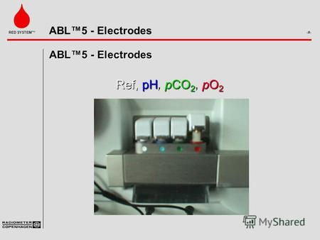ABL5 - Electrodes 1 RED SYSTEM ABL5 - Electrodes Ref, pH, pCO 2, pO 2.