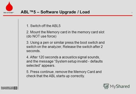 ABL5 – Software Upgrade / Load 1 RED SYSTEM 1. Switch off the ABL5 2. Mount the Memory card in the memory card slot (do NOT use force) 3. Using a pen.