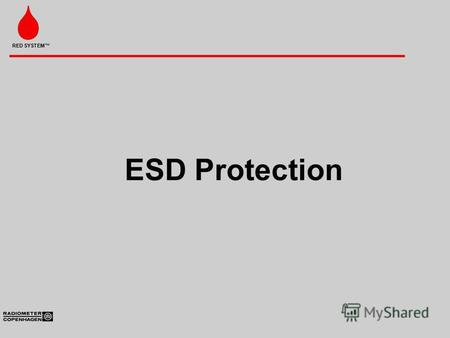 RED SYSTEM ESD Protection. ESD Whenever there is movement, static charge is produced Static charge is caused by an excess or deficiency of electrons.