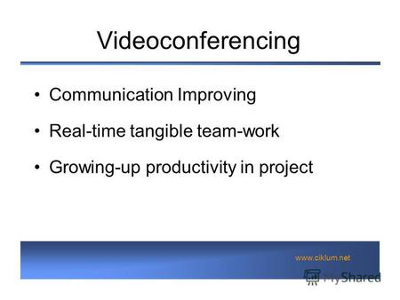 Www.ciklum.net Videoconferencing Communication Improving Real-time tangible team-work Growing-up productivity in project.