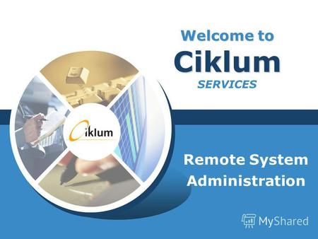 Welcome to Ciklum Welcome to Ciklum SERVICES Remote System Administration.