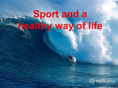 Sport and a healthy way of life. Sport is very important in our life.