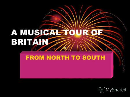 A MUSICAL TOUR OF BRITAIN FROM NORTH TO SOUTH New Words: Annual - ежегодный Battle – сражение Ancient – древний Audience – публика Choir – хор Is held.