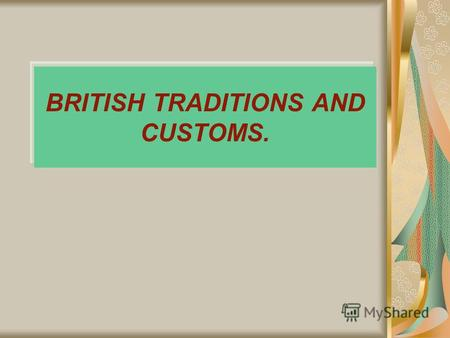 BRITISH TRADITIONS AND CUSTOMS.. Vocabulary: To be proud of – гордиться Carefully – бережно Keep up – беречь To preserve – сохранять Raven – ворон Changing.