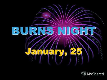 BURNS NIGHT January, 25. Robert Burns (1759- 1796)