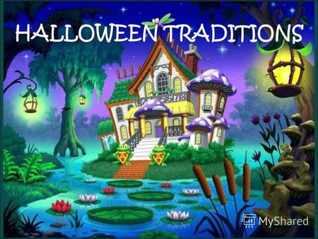 HALLOWEEN TRADITIONS On October 31st British and American children celebrate Halloween.