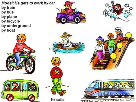 Model: He gets to work by car. by train by bus by plane by bicycle by underground by boat.