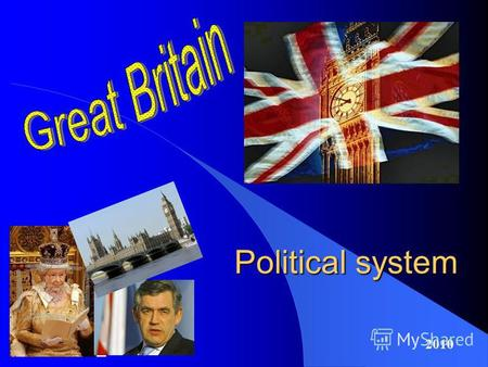 Political system 2010. Great Britain is a constitutional monarchy. This means that it has a monarch as its Head of the State. The monarch reigns with.
