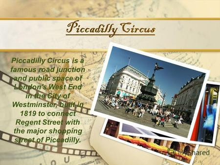 Piccadilly Circus Piccadilly Circus is a famous road junction and public space of London's West End in the City of Westminster, built in 1819 to connect.