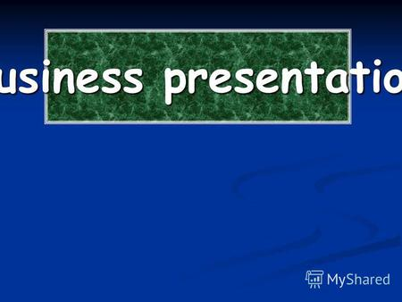 Business presentation. Base principles Types of presentations. For business.Trading.Social.