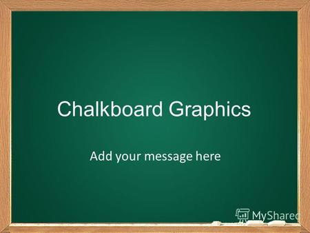 Chalkboard Graphics Add your message here. E = m c².