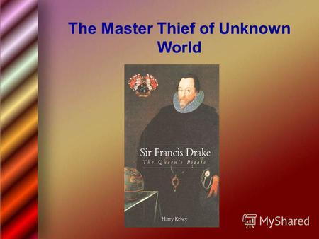 The Master Thief of Unknown World. No pessimist ever discovered the secret of the stars or sailed to an uncharted land, or opened a new doorway for the.